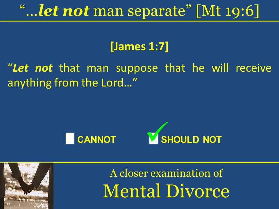 Mental Divorce …let not man separate [Mt 19:6] [James 1:7]
